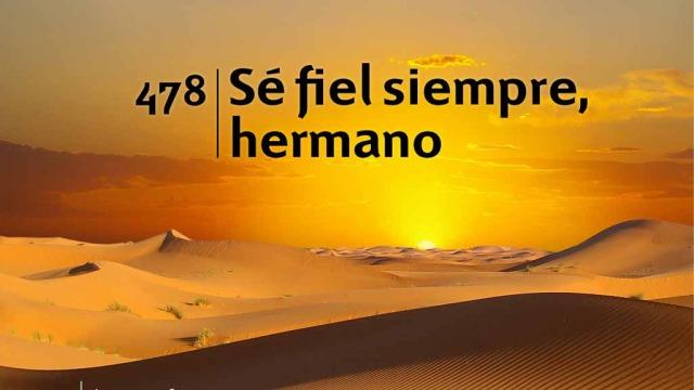 Himno 478 – Sé fiel siempre hermano – NUEVO HIMNARIO ADVENTISTA