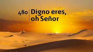 Himno 480 – Digno eres, oh Señor – NUEVO HIMNARIO ADVENTISTA