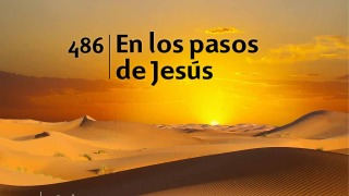 Himno 486 – En los pasos de Jesús – NUEVO HIMNARIO ADVENTISTA