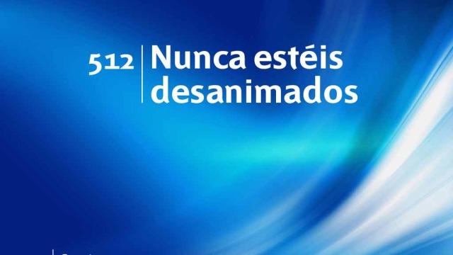 Himno 512 – Nunca estéis desanimados – NUEVO HIMNARIO ADVENTISTA CANTADO