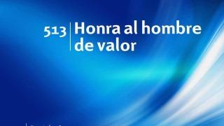 Himno 513 | Honra al hombre de valor | Himnario Adventista