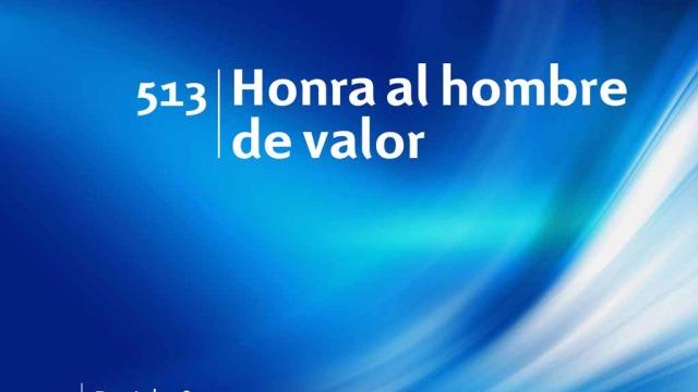 Himno 513 – Honra al hombre de valor – NUEVO HIMNARIO ADVENTISTA CANTADO
