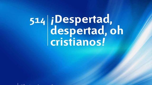 Himno 514 – ¡Despertad, despertad, oh cristianos! – NUEVO HIMNARIO ADVENTISTA CANTADO
