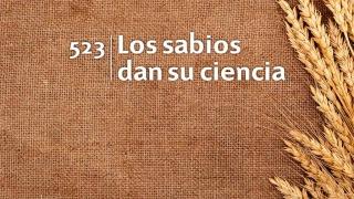 Himno 523 – Los sabios dan su ciencia – NUEVO HIMNARIO ADVENTISTA CANTADO