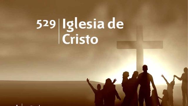 Himno 529 – Iglesia de Cristo – NUEVO HIMNARIO ADVENTISTA CANTADO
