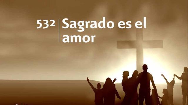 Himno 532 – Sagrado es el amor – NUEVO HIMNARIO ADVENTISTA CANTADO
