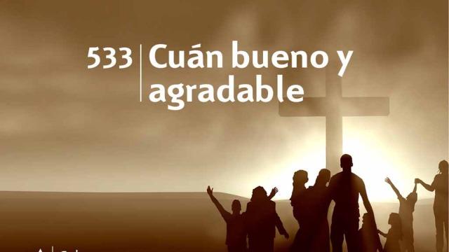 Himno 533 | Cuán bueno y agradable | Himnario Adventista