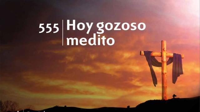 Himno 555 | Hoy gozoso medito | Himnario Adventista