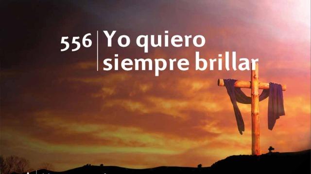 Himno 556 | Yo quiero siempre brillar | Himnario Adventista