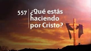 Himno 557 | ¿Qué estás haciendo por Cristo? | Himnario Adventista