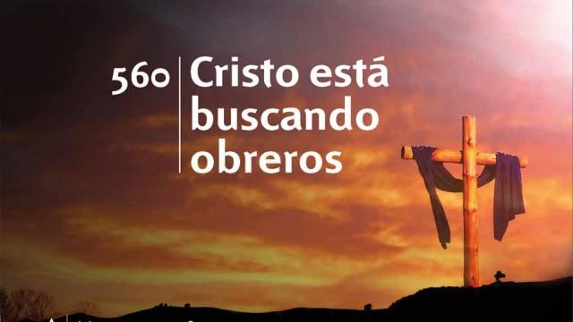 Himno 560 | Cristo esta buscando obreros | Himnario Adventista