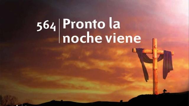 Himno 564 – Pronto la noche viene – NUEVO HIMNARIO ADVENTISTA