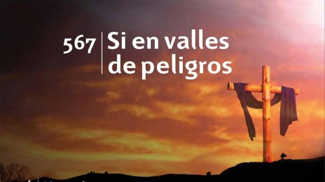 Himno 567 | Si en valles de peligros | Himnario Adventista