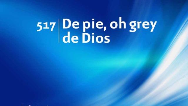 Himno 517 – De pie, oh grey de Dios – NUEVO HIMNARIO ADVENTISTA CANTADO