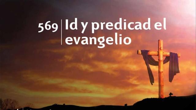 Himno 569 | Id y predicad el evangelio | Himnario Adventista