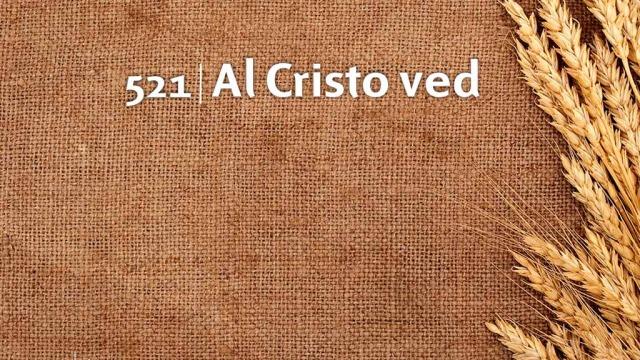 Himno 521 – Al Cristo ved – NUEVO HIMNARIO ADVENTISTA CANTADO