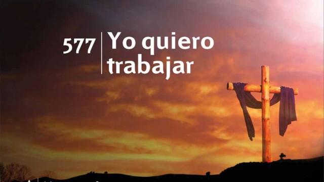 Himno 577 | Yo quiero trabajar | Himnario Adventista