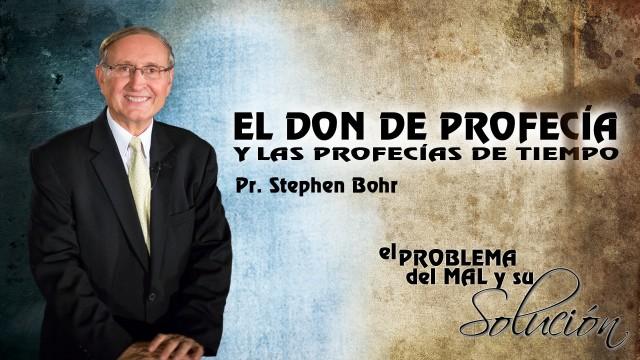 Tema 3 | El Don De Profecía y las Profecías de Tiempo | Pr. Stephen Bohr