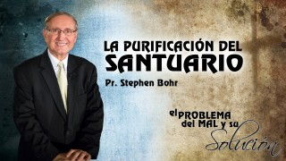 Tema 9 | La Purificación del Santuario | Pr. Stephen Bohr