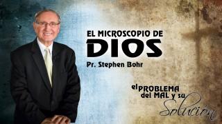 Tema 10 | El Microscopio de Dios | Pr. Stephen Bohr
