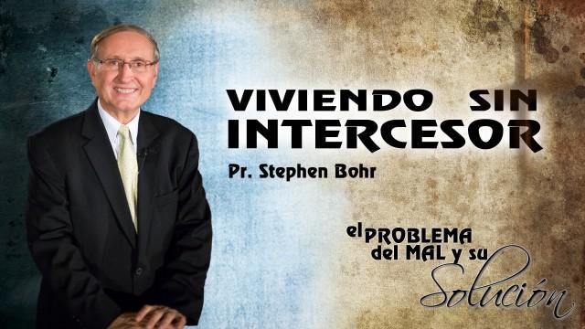 19-09-2014 | Viviendo sin Intercesor | Pr. Stephen Bohr