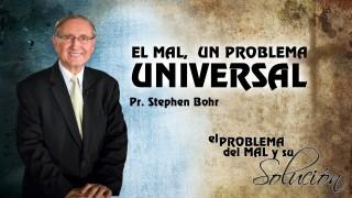 Tema 1   El Mal, un Problema Universal   Pr. Stephen Bohr