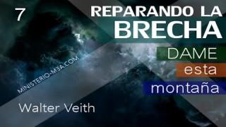 7 | Walter Veith | Reparando Brecha | Dame esta montaña
