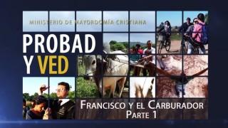 1 de Agosto | Francisco y el carburador parte 1 | Probad y Ved | Iglesia Adventista