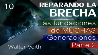 10 | Walter Veith | Reparando Brecha | Las fundaciones de muchas generaciones 2