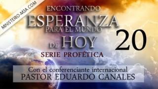 "20 | Los 2 Testigos de Apocalipsis | Serie profética: ""Encontrando Esperanza para el mundo de hoy"" | Pastor Eduardo Canales"