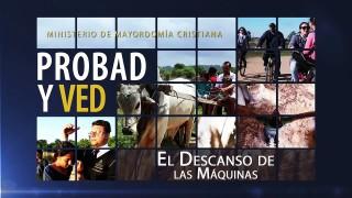 7 de noviembre | El descanso de las maquinas | Probad y Ved 2015 | Iglesia Adventista