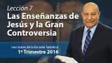 Comentario | Lección 7 | Las enseñanzas de Jesús y la gran controversia | Pastor Alejandro Bullón | Escuela Sabática