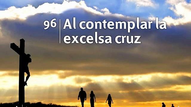 Himno 96 | Al contemplar la excelsa cruz | Himnario Adventista