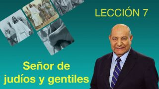Comentario | Lección 7 | Señor de judíos y gentiles | Pr. Alejandro Bullón | Escuela Sabática