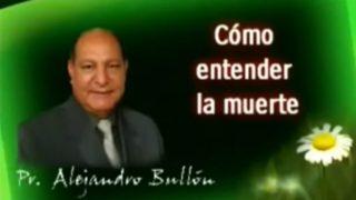 10 | Cómo Entender La Muerte | La fe de Jesús | Pastor Alejandro Bullón