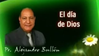 9 | El Dia De Dios | La fe de Jesús | Pastor Alejandro Bullón