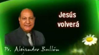 4 | Jesús Volverá | La fe de Jesús | Pastor Alejandro Bullón