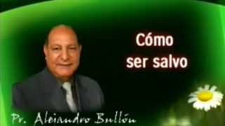 7 | Cómo Ser Salvo | La fe de Jesús | Pastor Alejandro Bullón