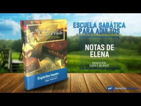 Notas de Elena | Sábado 7 de enero 2016 | El Espíritu Santo: Obrando tras Bambalinas | Escuela Sabática