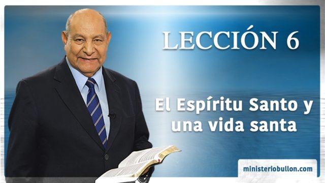 Comentario | Lección 6 | El Espíritu Santo y una vida santa | Escuela Sabática | Pr. Alejandro Bullón