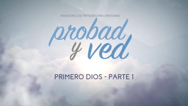 11 de febrero | Primero Dios – parte 1 | Probad y Ved 2017 | Iglesia Adventista