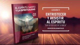 Lección 11   Lunes 13 de marzo 2017   Contristar al Espíritu Santo – I   Escuela Sabática