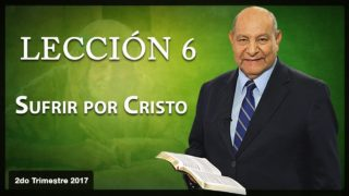 Comentario | Lección 6 | Sufrir Por Cristo | Escuela Sabática | Pr. Alejandro Bullón