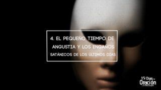 Día 4: El pequeño tiempo de angustia y los engaños satánicos | 10 Días de Oración 2017 | Iglesia Adventista