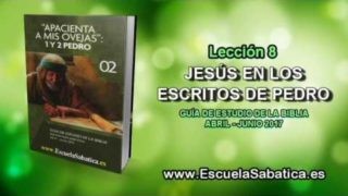 Lección 8 | Lunes 15 de mayo 2017 | La Pasión de Cristo | Escuela Sabática