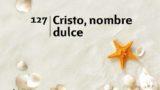 Himno 127 | Cristo, nombre dulce | Himnario Adventista