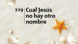Himno 129 | Cual Jesús no hay otro nombre | Himnario Adventista