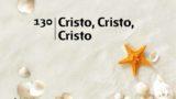 Himno 130 | Cristo, Cristo, Cristo | Himnario Adventista