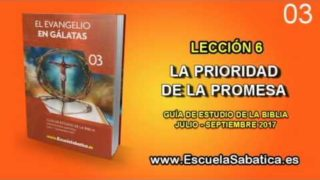 Lección 6   Jueves 3 de agosto 2017   La superioridad de la promesa   Escuela Sabática