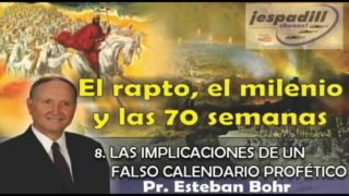 8/10 | Las implicaciones de un falso calendario profético | SERIE: EL RAPTO, EL MILENIO Y LAS 70 SEMANAS | Pastor Esteban Bohr